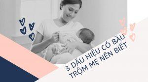 dấu hiệu có bầu trộm cho mẹ sau sinh